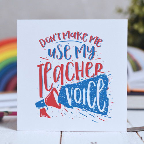Buy Don't make me use my teacher voice Card From The Crafty Giraffe, the home of unique and affordable gifts for loved ones...