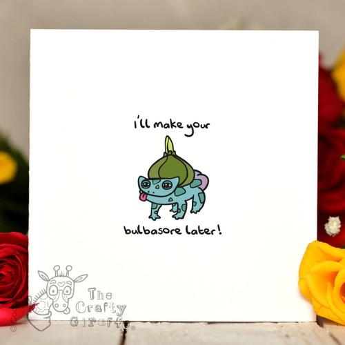 I'll make your bulbasore later Pokemon Card