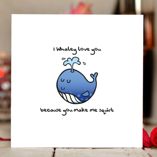 I whaley love you because you make me squirt Card - The Crafty Giraffe