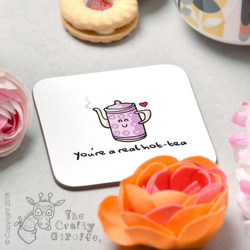 You're a real hot-tea Coaster