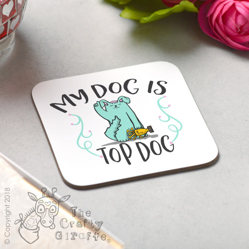 My dog is top dog Coaster