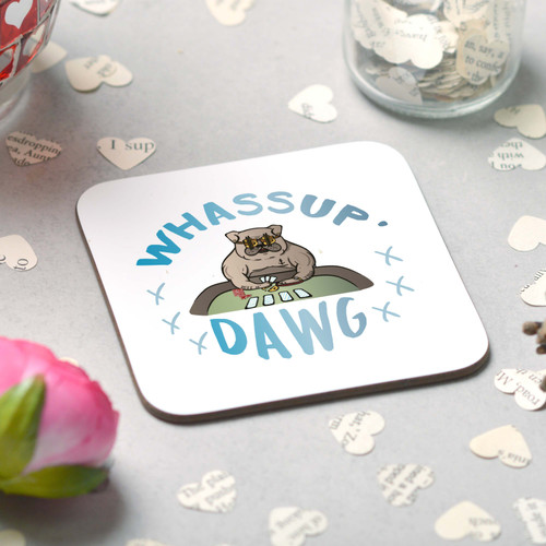 Whassup Dawg Coaster - The Crafty Giraffe