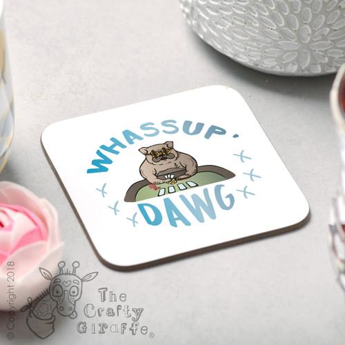 Whassup Dawg Coaster