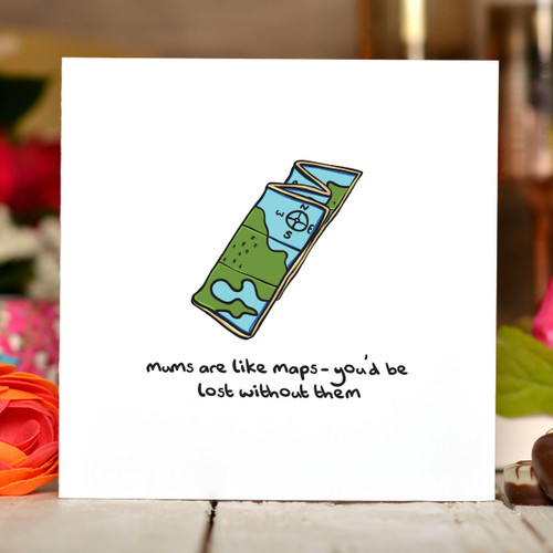 Mums are like maps - you'd be lost without them Card - The Crafty Giraffe