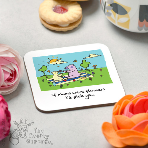 If mums were flowers I'd pick you Coaster