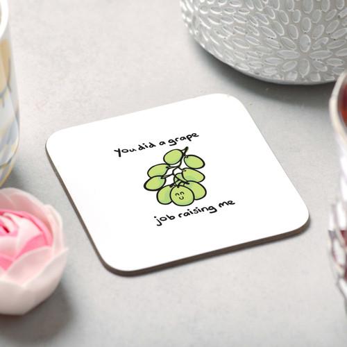 You did a grape job raising me Coaster