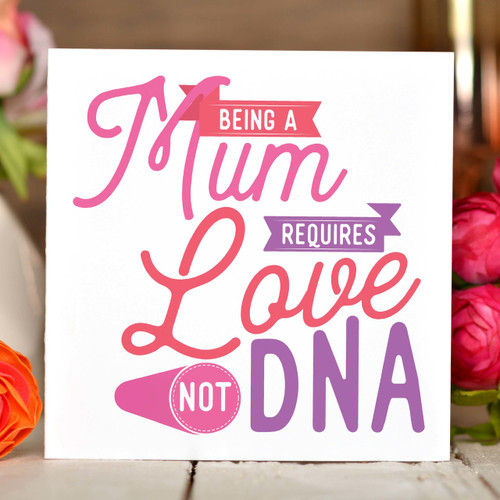 Being a Mum requires love not DNA Card - The Crafty Giraffe