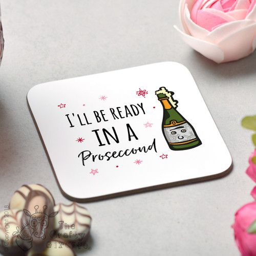 I'll be ready in a Proseccond Coaster
