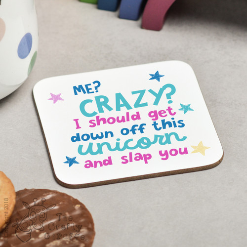 Me Crazy? I should get down off this unicorn and slap you Coaster
