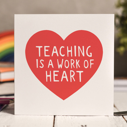 Buy Teaching is a work of heart Card From The Crafty Giraffe, the home of unique and affordable gifts for loved ones...