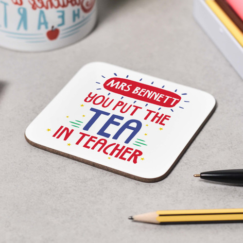 Personalised You put the Tea in teacher Coaster - The Crafty Giraffe