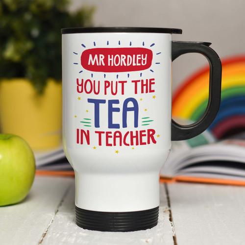 Personalised You put the tea in teacher Travel Mug - The Crafty Giraffe