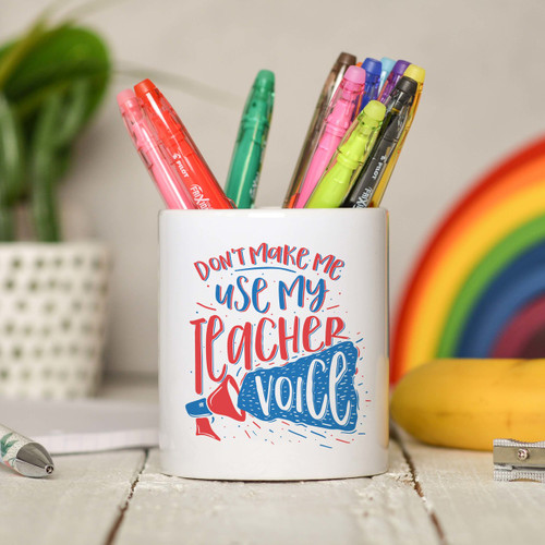 Don't make me use teacher voice Pencil Pot - The Crafty Giraffe