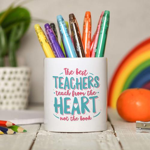 The best teachers teach from the heart not the book Pencil Pot - The Crafty Giraffe