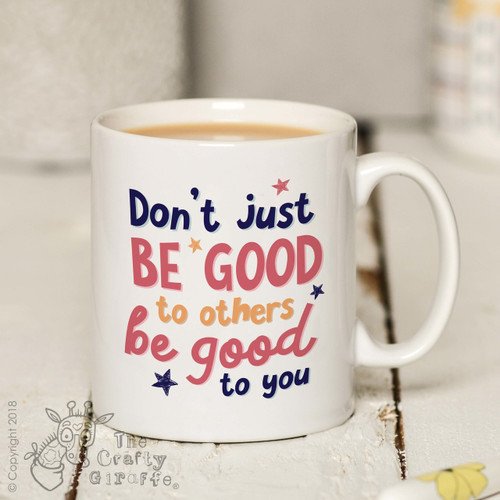 Don't just be good to others be good to you Mug