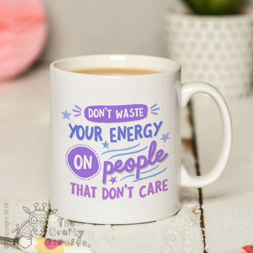 Don't waste your energy on people that don't care Mug