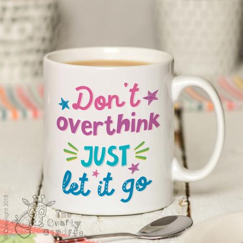 Don't overthink just let it go Mug