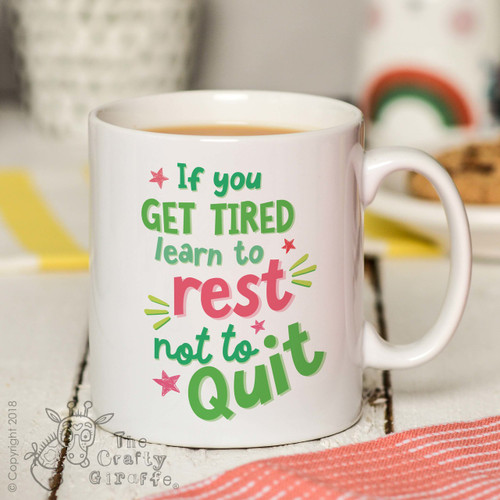 If you get tired learn to rest not to quit Mug