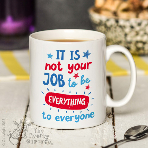 It is not your job to be everything to everyone Mug