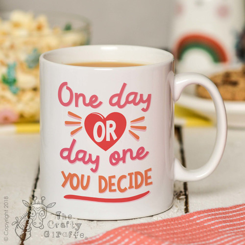 One day or day one you decide Mug