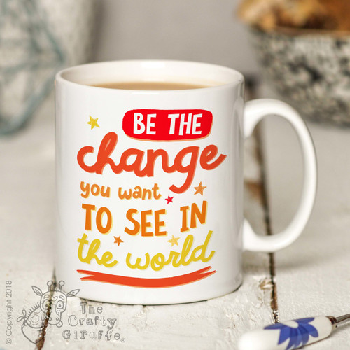 Be the change you want to see in the world Mug