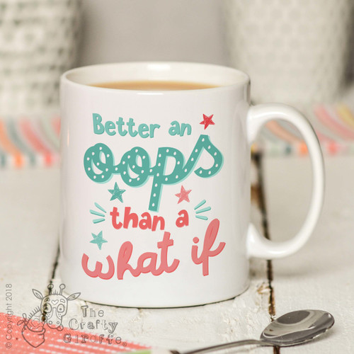 Better an oops than a what if Mug
