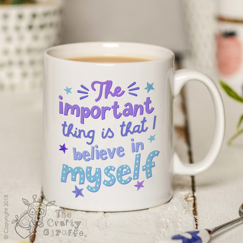 The important thing is that I believe in myself Mug