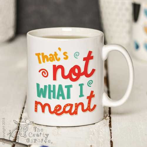 That's not what I meant Mug