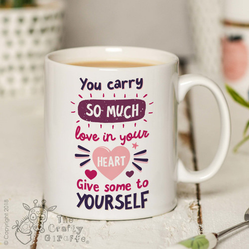 You carry so much love in your heart. Give some to yourself Mug