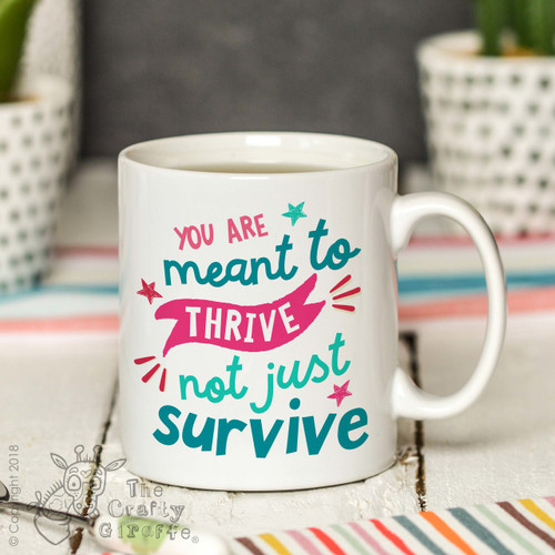 You are meant to thrive not just survive Mug