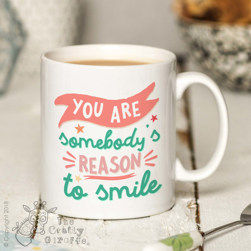 You are somebody's reason to smile Mug