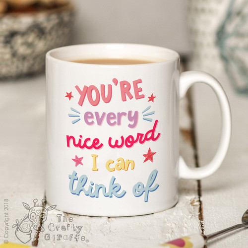 You're every nice word I can think of Mug