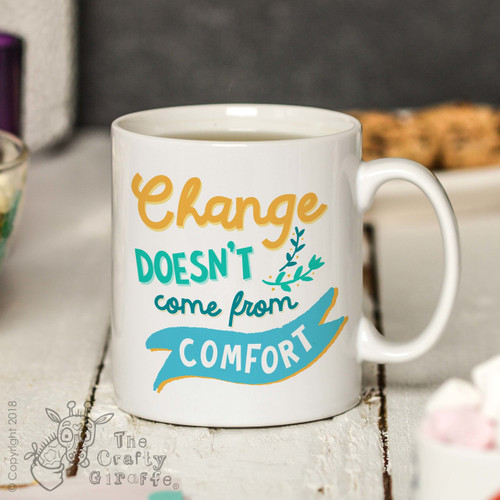 Change doesn't come from comfort Mug