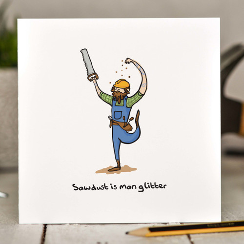 Buy Sawdust is man glitter Card From The Crafty Giraffe, the home of unique and affordable gifts for loved ones...
