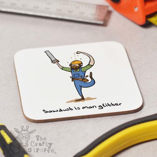 Sawdust is man glitter Coaster