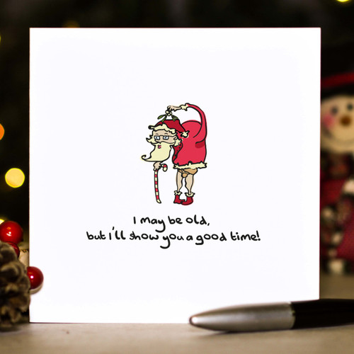 Buy I may be old, but i'll show you a good time Christmas Card From The Crafty Giraffe, the home of unique and affordable gifts for loved ones...