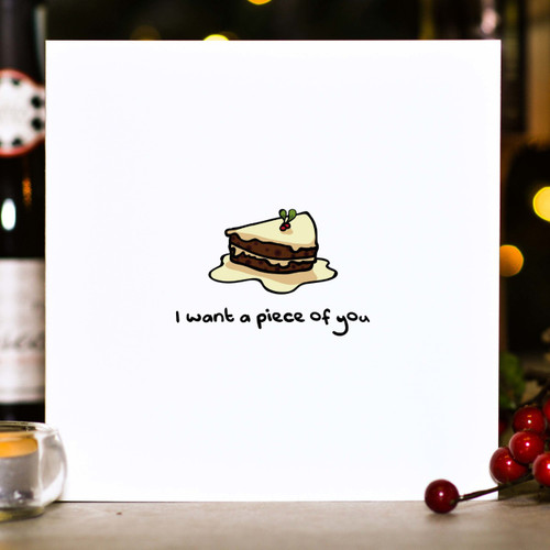 Buy I want a piece of you Christmas Card From The Crafty Giraffe, the home of unique and affordable gifts for loved ones...