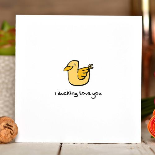 I ducking love you Card