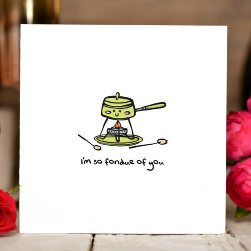 I'm so fondue of you Card