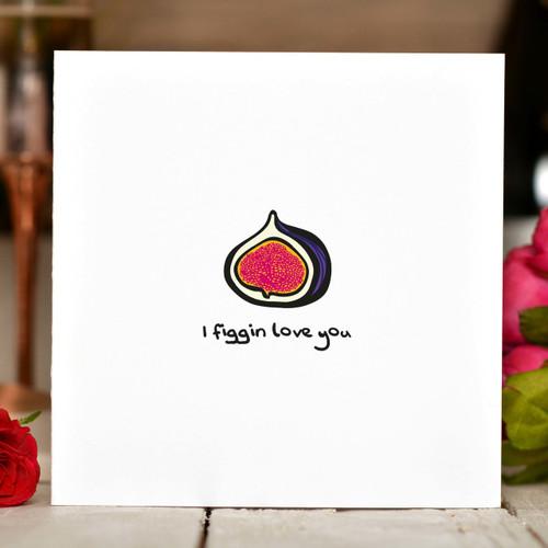 I figgin love you Card