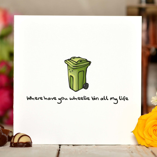 Where have you wheelie bin all my life Card