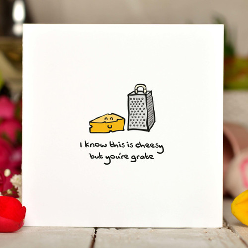 I know this is cheesy but you're grate Card