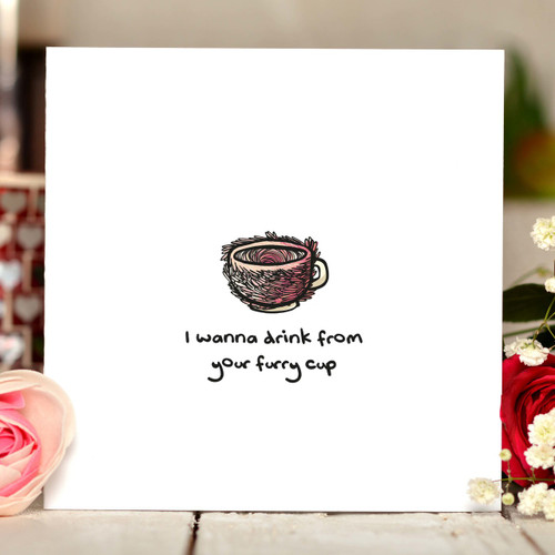 I wanna drink from your furry cup Card - The Crafty Giraffe
