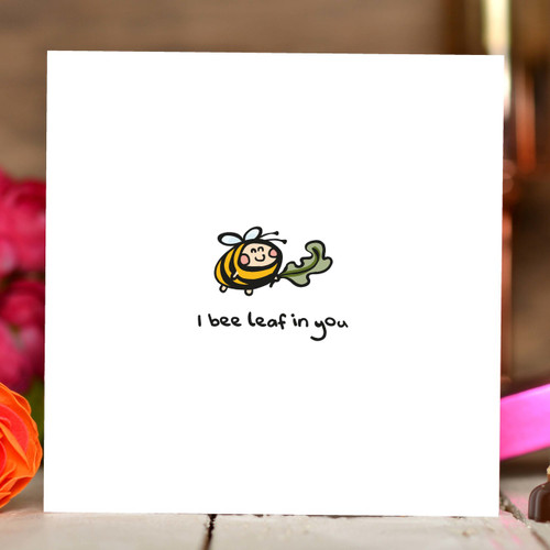 I bee leaf in you Card