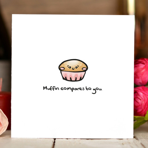 Muffin compares to you Card