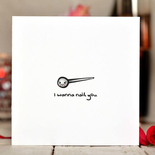I wanna nail you Card
