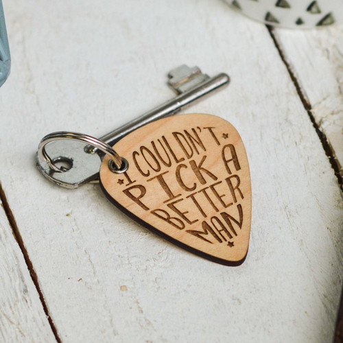 I couldn't pick a better man Valentines Pick Keyring