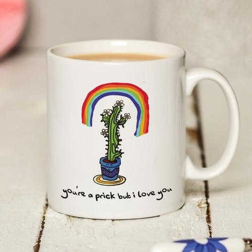 You're a prick but I love you Mug
