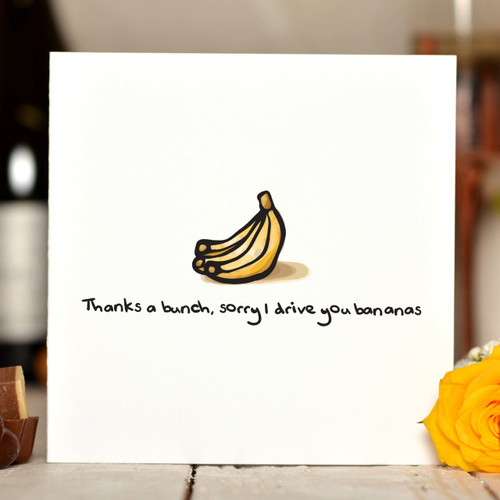 Thanks a bunch, sorry I drive you bananas Card