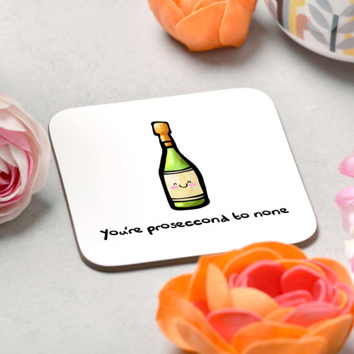 You're proseccond to none Coaster